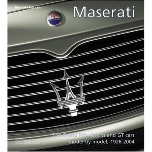 Maserati. The Grand Prix, Sports And Gt Cars Model By Model 1926-2003