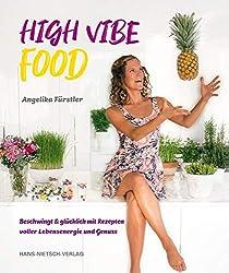 High Vibe Food: Beschwingt & glücklich mit Rezepten voller Lebensenergie und Genuss