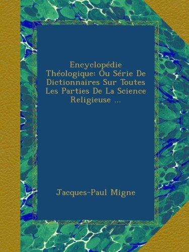 Encyclopédie Théologique: Ou Série De Dictionnaires Sur Toutes Les Parties De La Science Religieuse par Jacques-Paul Migne