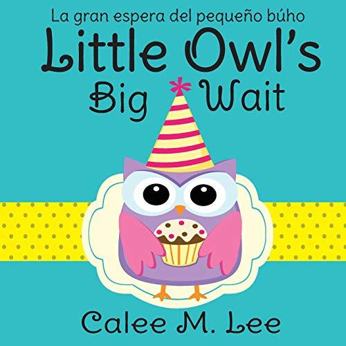 Little Owl's Big Wait / La gran espera del pequeño búho (Xist Kids Bilingual Spanish English) por Calee M. Lee
