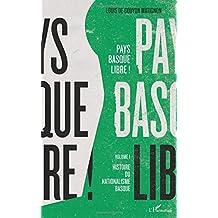 Pays basque libre !: Volume I - Histoire du nationalisme basque