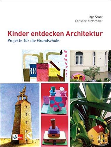 Kinder entdecken Architektur: Projekte für die Grundschule