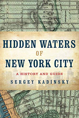 Hidden Waters of New York City: A History and Guide to 101 Forgotten Lakes, Ponds, Creeks, and Streams in the Five Boroughs -