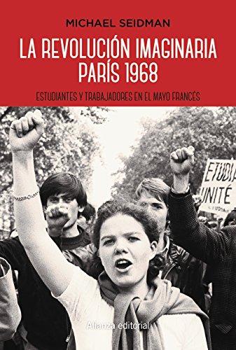 La revolución imaginaria. París 1968 (Alianza Ensayo) por Michael Seidman
