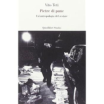 Pietre Di Pane. Un'antropologia Del Restare
