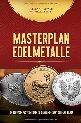 Masterplan Edelmetalle: So schützen und vermehren Sie Ihr Vermögen mit Gold und Silber - Barren Münzen Silber