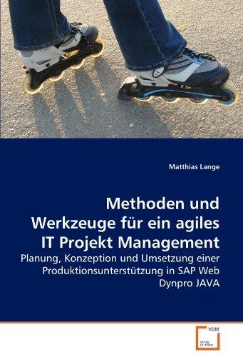 Methoden und Werkzeuge f??r ein agiles IT Projekt Management: Planung, Konzeption und Umsetzung einer Produktionsunterst??tzung in SAP Web Dynpro JAVA by Matthias Lange (2010-06-08)