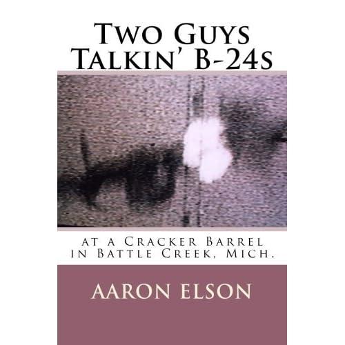 Two Guys Talkin' B-24s: at a Cracker Barrel in Battle Creek, Mich. by Aaron Elson (2013-09-09)