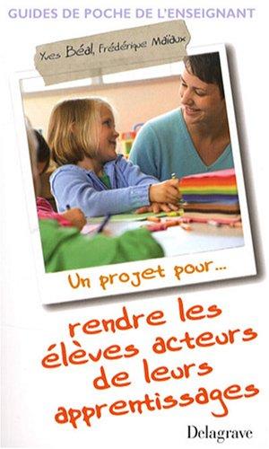 Un projet pour... rendre les élèves acteurs de leurs apprentissages par Yves Béal, Frédérique Maiaux