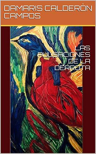 LAS PULSACIONES DE LA DERROTA por DAMARIS CALDERÓN CAMPOS