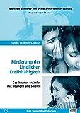 Förderung der kindlichen Erzählfähigkeit: Geschichten erzählen mit Übungen und Spielen (Edition Steiner im Schulz-Kirchner-Verlag - Materialien zur Therapie)