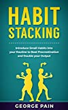 Habit Stacking: Introduce Small Habits into your Routine to beat Procrastination and Double your Output (English Edition)