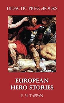 European Hero Stories (illustrated) por E.m. Tappan