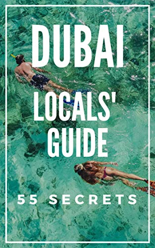DUBAI Bucket List 55 Secrets - The Locals Travel Guide  For Your Trip to Dubai 2018: Where to Go, Eat & Party in Dubai -  United Arab Emirates (English Edition)