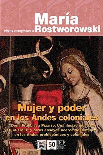 Mujer y poder en los Andes coloniales por María Rostworowski