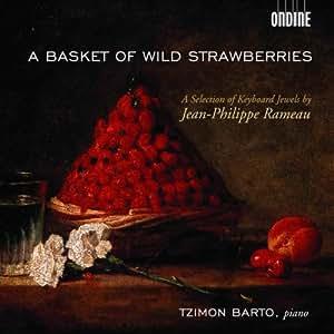 Jean-Philippe Rameau: A Basket of Wild Strawberries (Klavierwerke)