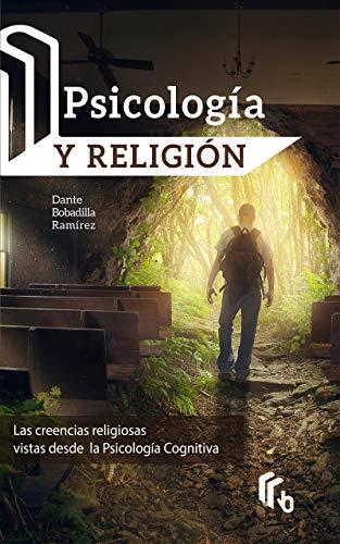 Psicología y Religión: Las creencias religiosas vistas desde la Psicología Cognitiva por Dante Bobadilla Ramírez