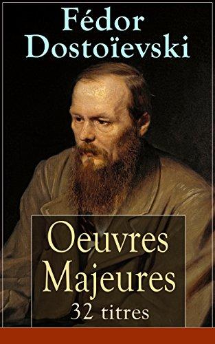 Fdor Dostoevski: Oeuvres Majeures - 32 titres (L'dition intgrale): Crime et Chtiment + L'Idiot + Les Possds + Les Frres Karamazov + Souvenirs de ... + Le Joueur + Les Annales de Ptersbourg...
