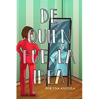 De Quién fue la Idea (Spanish Edition)