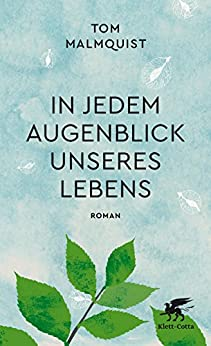 In jedem Augenblick unseres Lebens: Roman
