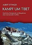Kampf um Tibet: Geschichte, Hintergründe und Perspektiven eines internationalen Konflikts - Albert Ettinger