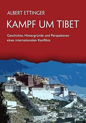 Kampf um Tibet: Geschichte, Hintergründe und Perspektiven eines internationalen Konflikts