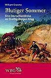 Blutiger Sommer: Eine Deutschlandreise im Dreißigjährigen Krieg - William Crowne