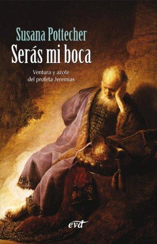 Serás mi boca: Ventura y azote del profeta Jeremías por Susana Pottecher Gámir