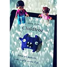 Childfree - Sono un mostro, non voglio avere figli (Italian Edition)