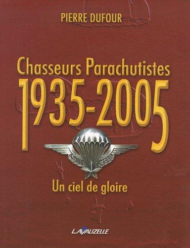 Chasseurs Parachutistes 1935-2005 un Ciel de Gloire