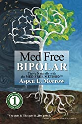 Med Free Bipolar: Thrive Naturally with the Med Free MethodTM (Med Free Method Book Series) (Volume 1) by Aspen L Morrow (2014-04-28)