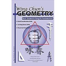 Wing Chun's Geometry: Basic Geometric Gung Fu Fundamentals (English Edition)