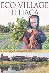 Ecovillage at Ithaca: Pioneering a Sustainable Culture by Liz Walker (2005-05-01)