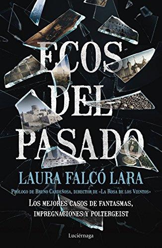 Ecos del pasado: Los mejores casos de Fantasmas, impregnaciones y poltergeist (ENIGMAS Y CONSPIRACIONES) por Laura Falcó