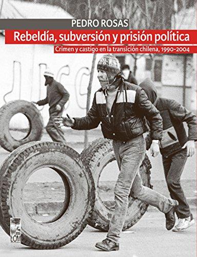 Rebeldía, subversión y prisión política (2a. Edición) por Pedro Rosas Aravena
