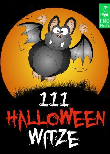 111 Halloween-Witze - Erschreckend gute Witze über Geister, Gespenster, Zombies, Kannibalen, Untote, den Teufel und andere Schreckgestalten (Illustrierte (Gute Halloween Witze)