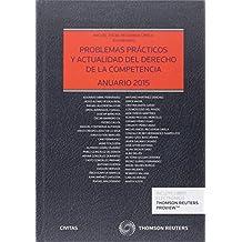 Problemas Practicos Y Actualidad Del Derecho De La Competencia (Estudios y Comentarios de Legislación)