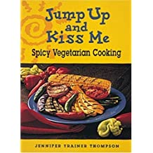 Jump Up and Kiss Me: Spicy Vegetarian Cooking by Jennifer Trainer Thompson (1996-05-24)