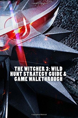 The Witcher 3: Wild Hunt Strategy Guide & Game Walkthrough - Cheats, Tips, Trick