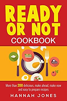 Ready or Not Cookbook: More than 200 delicious, make-ahead, make-now and easy to prepare recipes. by [Jones, Hannah]