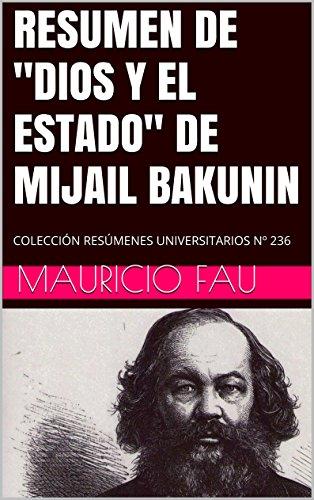 """RESUMEN DE """"DIOS Y EL ESTADO"""" DE MIJAIL BAKUNIN: COLECCIÓN RESÚMENES UNIVERSITARIOS Nº 236"""