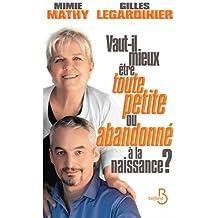 Vaut-il mieux être toute petite ou abandonné à la naissance de Gilles Legardinier & Mimie Mathy