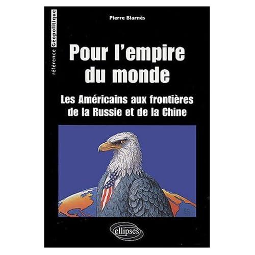 Pour 'L'Empire du monde : Les Américains aux frontières de la Russie et de la Chine de Pierre Biarnès (22 août 2003) Broché