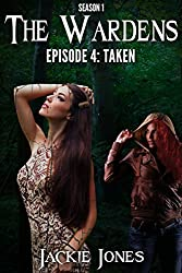 Episode 4: Taken (The Wardens Series Season 1)