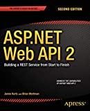 ASP.NET Web API 2: Building a REST Service from Start to Finish: Building a REST Service from Start to Finish