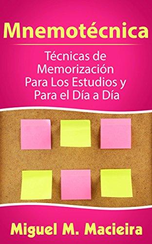Mnemotécnica: Técnicas de Memorización Para los Estudios y Para el Día a Día por Miguel M. Macieira