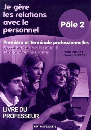 Je gère les relations avec le personnel 1e et Tle Bac Pro Gestion-Administration Pôle 2 : Livre du professeur