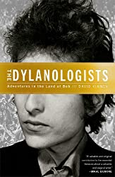 The Dylanologists: Adventures in the Land of Bob