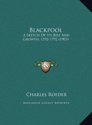 Blackpool: A Sketch of Its Rise and Growth, 1592-1792 (1903)