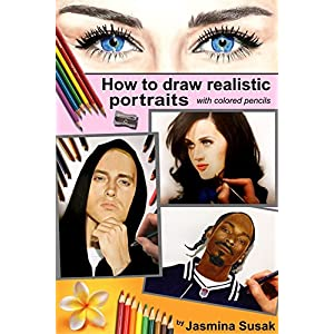How to Draw Realistic Portraits: With Colored Pencils, Colored Pencil Guides, Step-By-Step Drawing Tutorials Draw People and Faces from Photographs (H